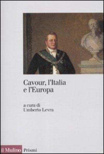 Cavour, l'Italia e l'Europa - Umberto Levra |