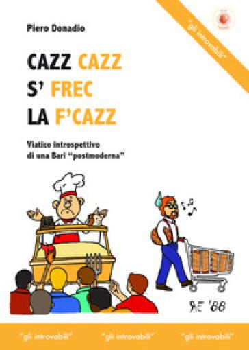 Cazz cazz s' frec la f'cazz - Piero Donadio |