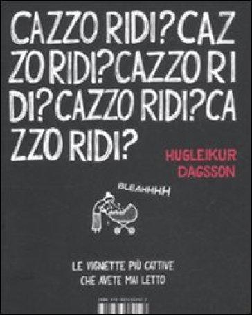 Cazzo ridi? - Hugleikur Dagsson | Ericsfund.org