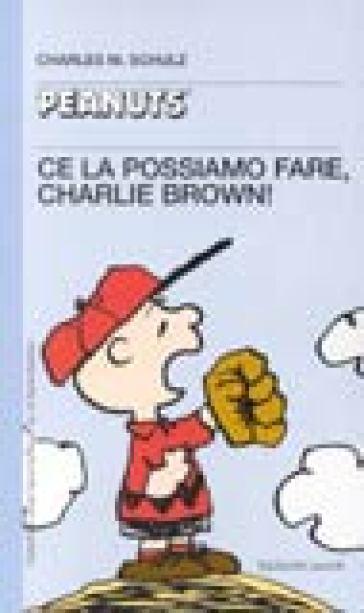 Ce la possiamo fare, Charlie Brown! - Charles Monroe Schulz  