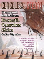 Ceaseless Steam: Steampunk Stories from Beneath Ceaseless Skies Online Magazine