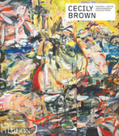 Cecily Brown. Contemporary Artists Series. Ediz. a colori