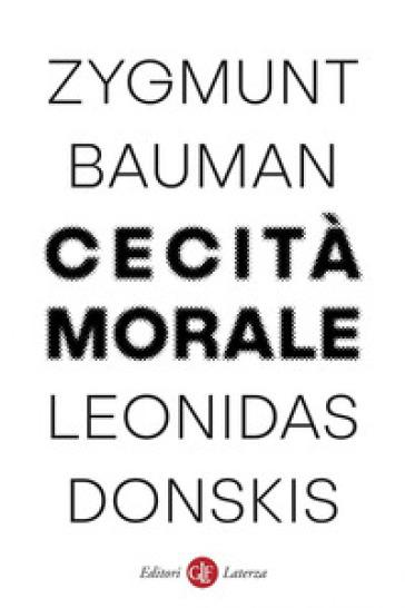 Cecità morale. La perdita di sensibilità nella modernità liquida - Zygmunt Bauman |