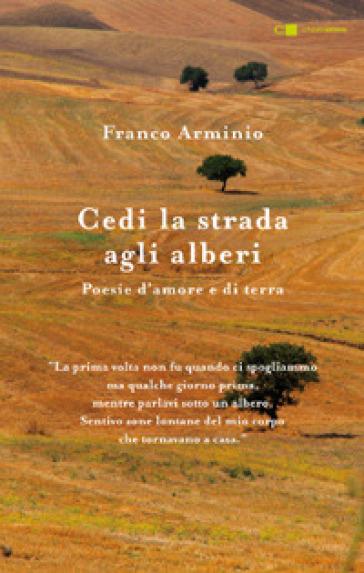 Cedi la strada agli alberi. Poesie d'amore e di terra - Franco Arminio   Rochesterscifianimecon.com