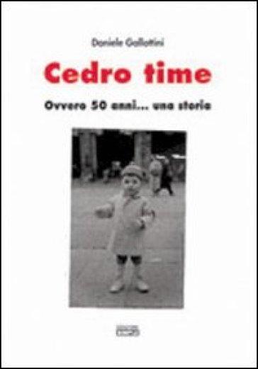 Cedro time ovvero 50 anni... Una storia - Daniele Gallottini | Kritjur.org
