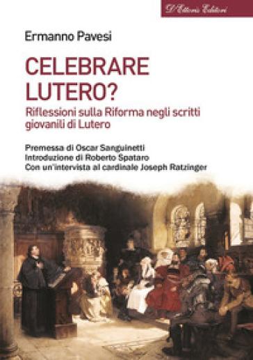 Celebrare Lutero? Riflessioni sulla Riforma negli scritti giovanili di Lutero - Ermanno Pavesi  