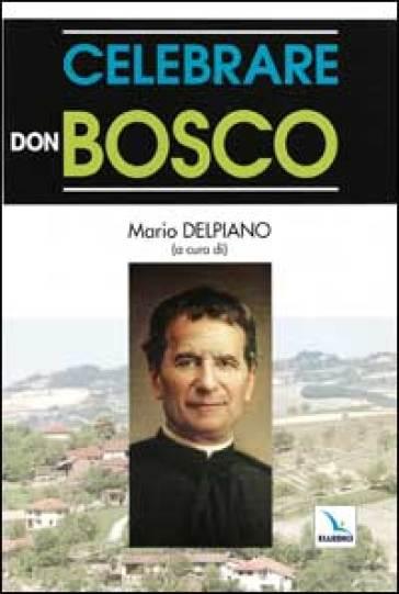 Celebrare don Bosco - M. Delpiano  