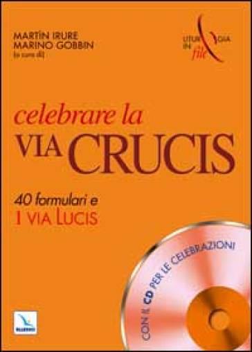 Celebrare la via crucis. 40 formulari e una via lucis. Con CD-ROM - A. Bianchi | Jonathanterrington.com