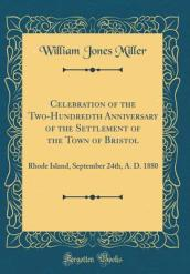 Celebration of the Two-Hundredth Anniversary of the Settlement of the Town of Bristol
