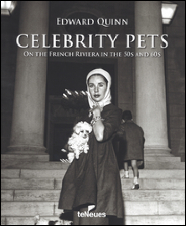 Celebrity pets. On the French riviera in the 50s and 60s. Ediz. inglese, tedesca e francese - Edward Quinn | Rochesterscifianimecon.com