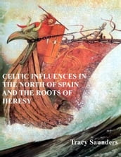 Celtic Influences in the North of Spain and the Roots of Heresy