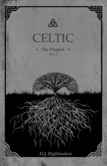 Celtic. The prequel. Ediz. italiana. 1. - D. J. Highlanders |