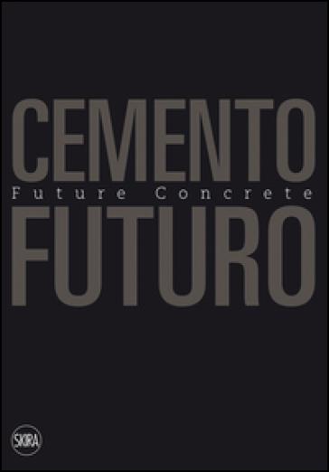 Cemento Futuro. Una materia in divenire - Carmen Andriani | Thecosgala.com