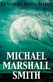 Cemetery Dance Select: Michael Marshall Smith