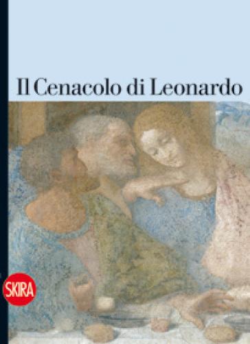 Cenacolo di Leonardo. Guida. Ediz. illustrata (Il) - Pietro C. Marani  