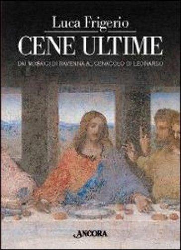 Cene ultime. L'Eucaristia nei capolavori dell'arte. Ediz. illustrata - Luca Frigerio | Rochesterscifianimecon.com