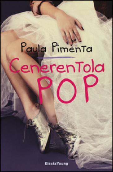 Cenerentola Pop - Paula Pimenta |