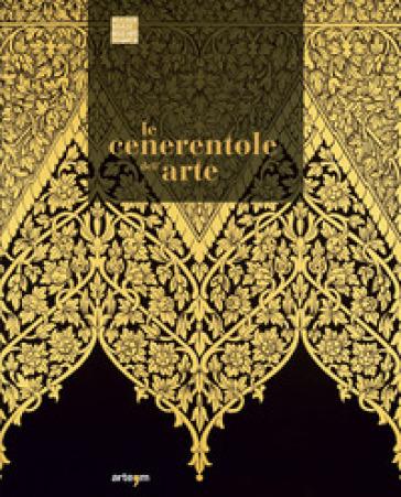Le Cenerentole dell'arte. Viaggio bibliografico, iconografico e documentario attraverso la decorazione e l'ornamento - Maria D'Agostino | Thecosgala.com