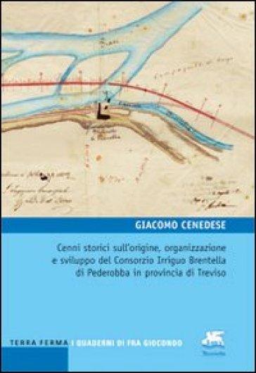 Cenni storici sull'origine, organizzazione e sviluppo del Consorzio Irriguo Brentella di Pederobba in provincia di Treviso - Giacomo Cenedese pdf epub