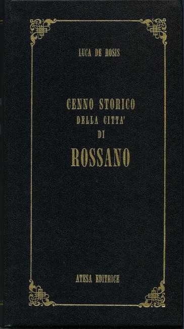 Cenno storico della città di Rossano (rist. anast. Napoli, 1838) - Luca De Rosis  