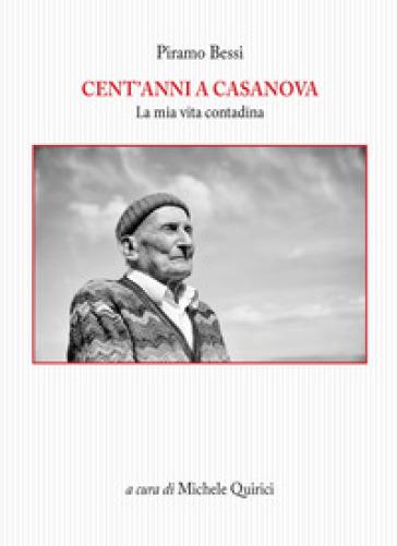 Cent'anni a Casanova. La mia vita contadina - Piramo Bessi  