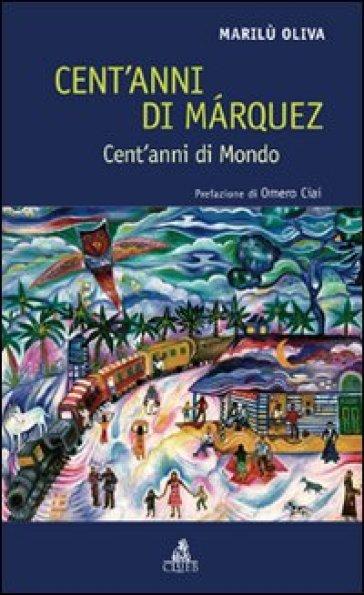 Cent'anni di Marquez. Cent'anni di mondo - Marilù Oliva | Thecosgala.com