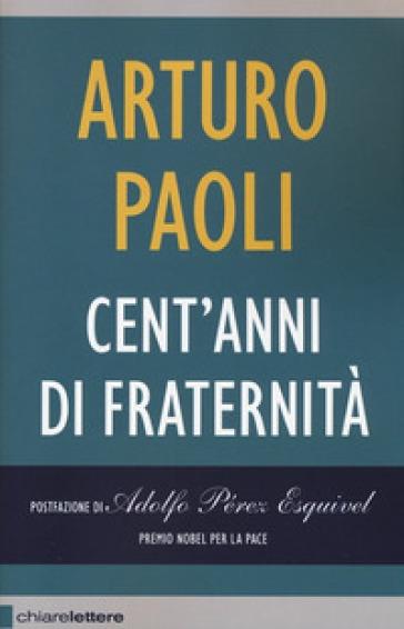 Cent'anni di fraternità - Arturo Paoli |