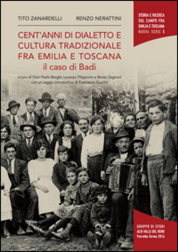 Cent'anni di dialetto e cultura tradizionale fra Emilia e Toscana. Il caso di Badi - Tito Zanardelli |