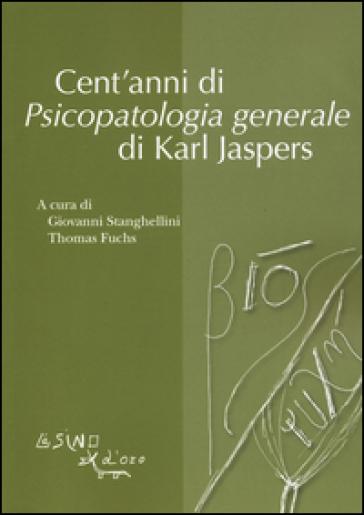 Cent'anni di psicopatologia generale di Karl Jaspers - G. Stanghellini | Jonathanterrington.com
