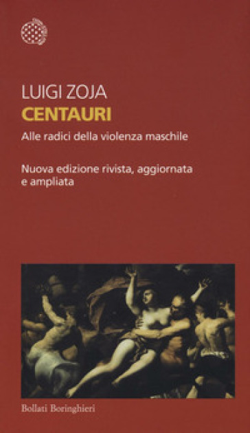 Centauri. Alle radici della violenza maschile - Luigi Zoja | Jonathanterrington.com