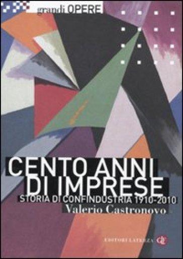 Cento anni di imprese. Storia di Confindustria 1910-2010 - Valerio Castronovo |
