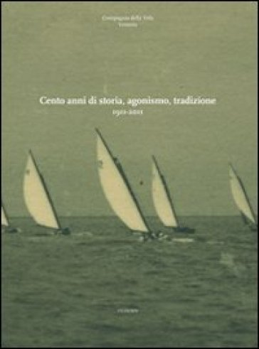 Cento anni di storia, agonismo, tradizione 1911-2011 - Corrado Scrascia |