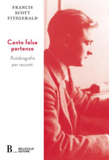 Cento false partenze. Autobiografia per racconti - Francis Scott Fitzgerald | Rochesterscifianimecon.com