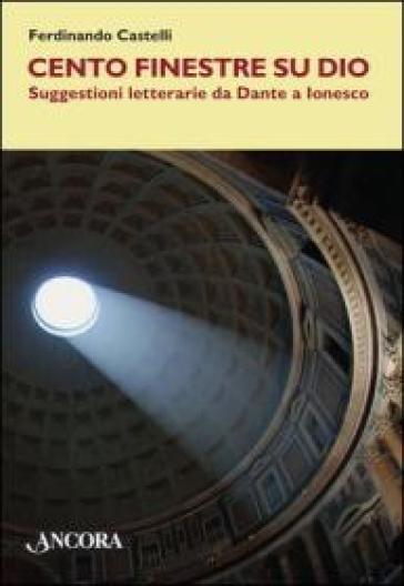 Cento finestre su Dio. Suggestioni letterarie da Dante a Ionesco - Ferdinando Castelli | Ericsfund.org