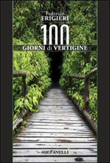 Cento giorni di vertigine - Federico Frigieri   Rochesterscifianimecon.com