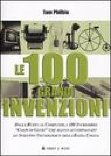 Cento grandi invenzioni. Ediz. illustrata (Le) - Tom Philbin  