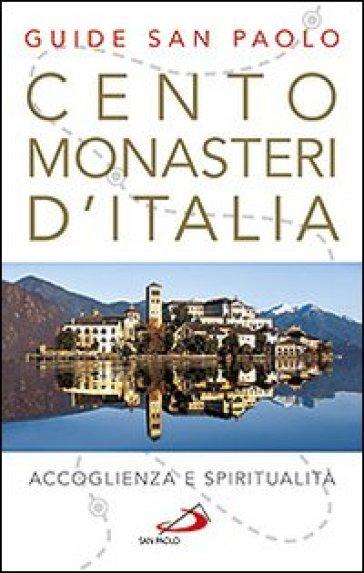 Cento monasteri d'Italia. Accoglienza e spiritualità - Stefano Di Pea | Rochesterscifianimecon.com