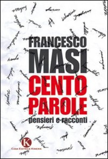 Cento parole. Pensieri e racconti - Francesco Masi  