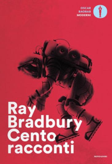 Cento racconti. Autoantologia 1943-1980 - Ray Bradbury | Thecosgala.com