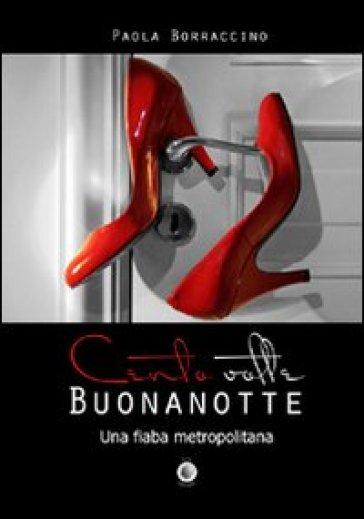 Cento volte buonanotte. Una fiaba metropolitana - Paola Borraccino   Kritjur.org
