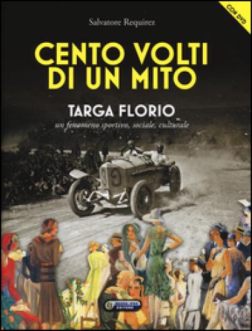 Cento volti di un mito. Targa Florio. Un fenomeno sportivo, sociale, culturale. Con DVD - Salvatore Requirez |