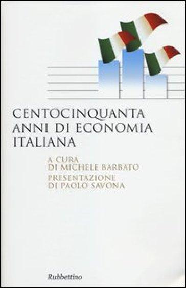Centocinquanta anni di economia italiana - M. Barbato |