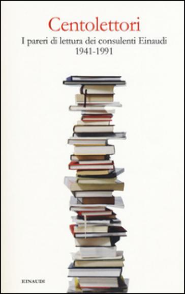 Centolettori. I pareri di lettura dei consulenti Einaudi 1941-1991 - T. Munari |