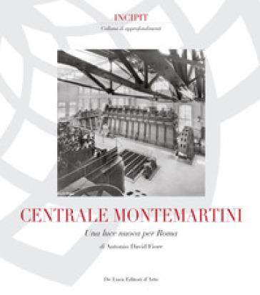 Centrale Montemartini. Una nuova luce per Roma. Ediz. illustrata - Antonio David Fiore |