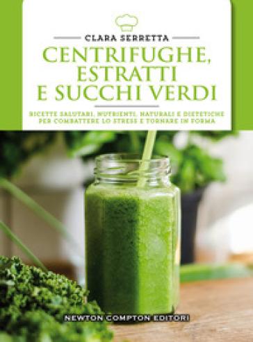 Centrifughe, estratti e succhi verdi - Clara Serretta  