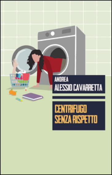 Centrifugo senza rispetto - Andrea Alessio Cavarretta pdf epub