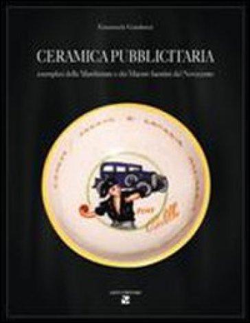 Ceramica pubblicitaria. Esemplari delle manifatture e dei maestri faentini del Novecento - Emanuele Gaudenzi |