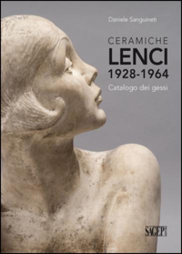Ceramiche Lenci 1928-1964. Catalogo dei gessi - Daniele Sanguineti |
