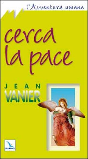 Cerca la pace - Jean Vanier |