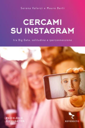 Cercami su Instagram. Tra Big Data, solitudine e iperconnessione - Serena Valorzi |